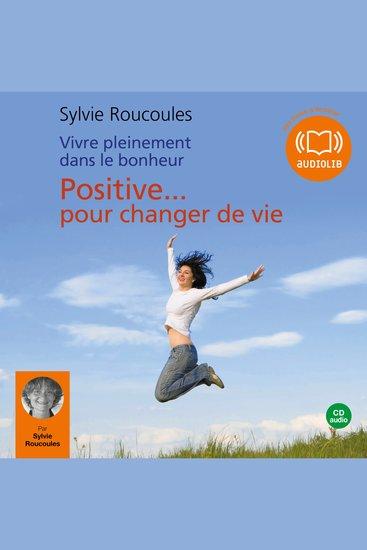 Vivre pleinement dans le bonheur: Positive pour changer de vie - cover