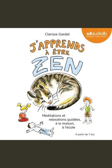 J'apprends à être zen - Méditations et relaxations guidées à la maison à l'école - cover