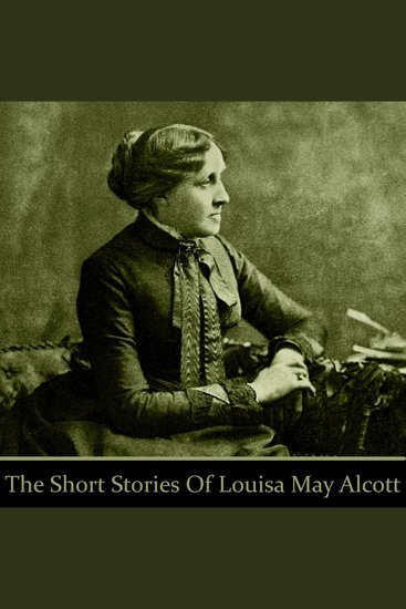 Louisa May Alcott: The Short Stories - cover