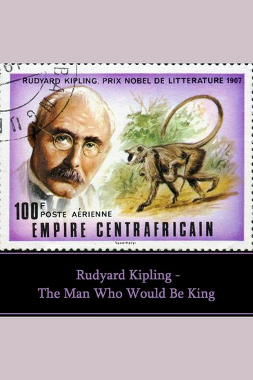 Rudyard Kipling: The Man Who Would Be King - cover