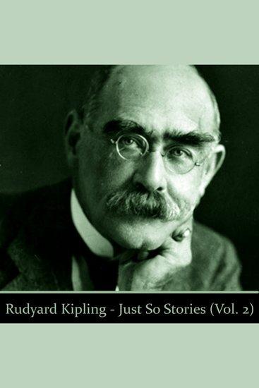 Rudyard Kipling's Just So Stories Volume 2 - cover