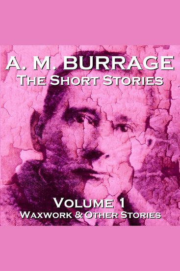 Short Stories of AM Burrage The: Volume 1 - Waxwork and Other Stories - cover