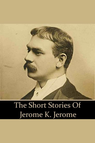 Jerome K Jerome: The Short Stories - cover