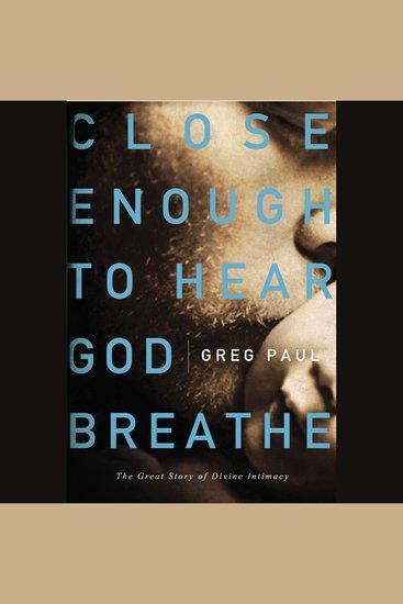 Close Enough To Hear God Breathe - cover