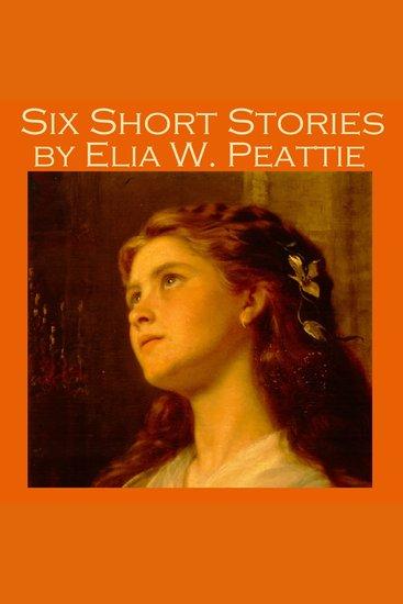 Six Short Stories by Elia W Peattie - cover