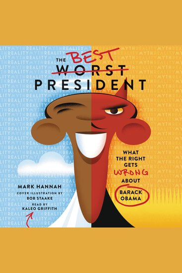 The Best Worst President - What the Right Gets Wrong About Barack Obama - cover