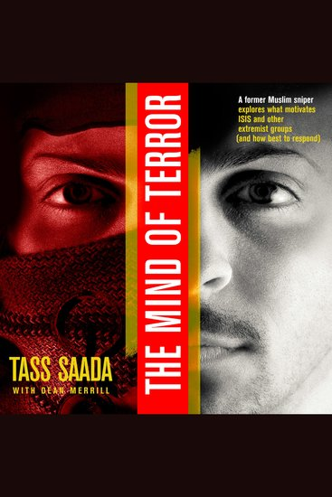 The Mind of Terror - A Former Muslim Sniper Explores What Motiviates Isis and Other Extremist Groups and How Best to Respond - cover