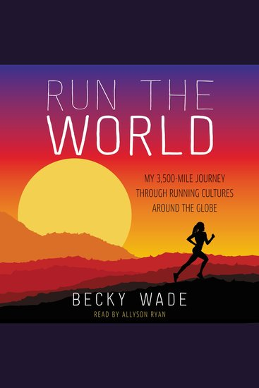 Run the World - My 3500-mile Journey Through Running Cultures Around the Globe - cover