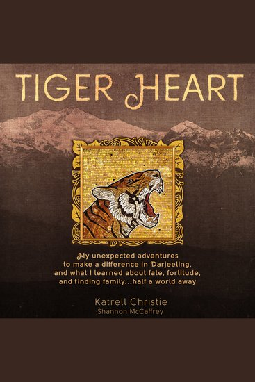 Tiger Heart - My Unexpected Adventures to Make a Difference in Darjeeling and What I Learned About Fate Fortitude and Finding Family Half a World Away - cover