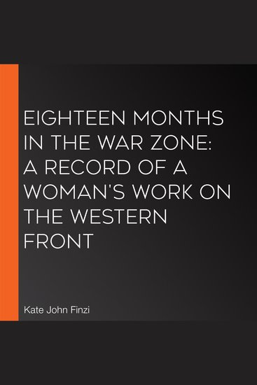 Eighteen Months in the War Zone: A Record of a Woman's Work on the Western Front - cover