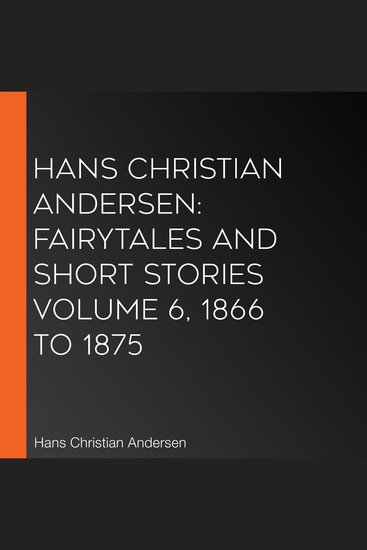 Hans Christian Andersen: Fairytales and Short Stories Volume 6 1866 to 1875 - cover