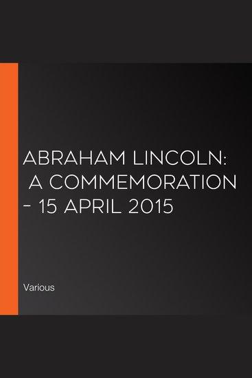 Abraham Lincoln: A Commemoration – 15 April 2015 - cover