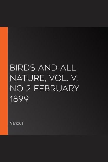 Birds and All Nature Vol V No 2 February 1899 - cover