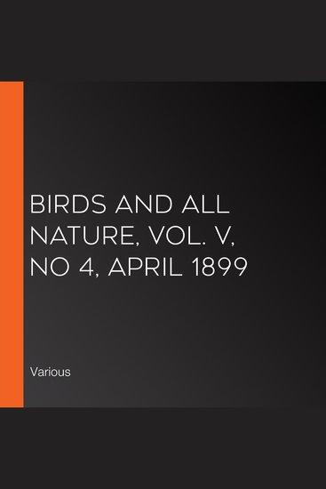Birds and All Nature Vol V No 4 April 1899 - cover