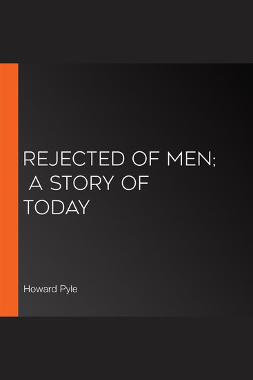 Rejected Of Men; A Story Of Today - cover