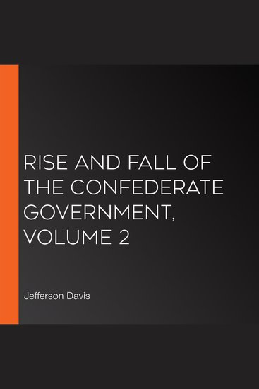 Rise and Fall of the Confederate Government Volume 2 - cover