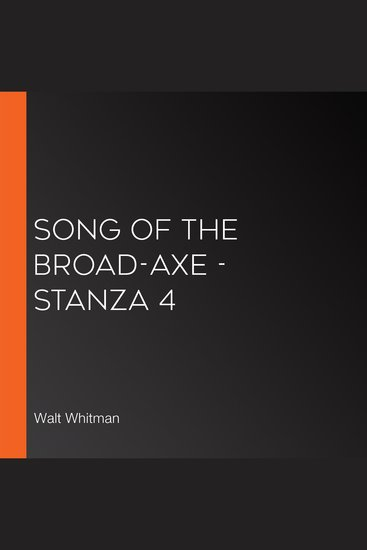 Song of the Broad-Axe - stanza 4 - cover