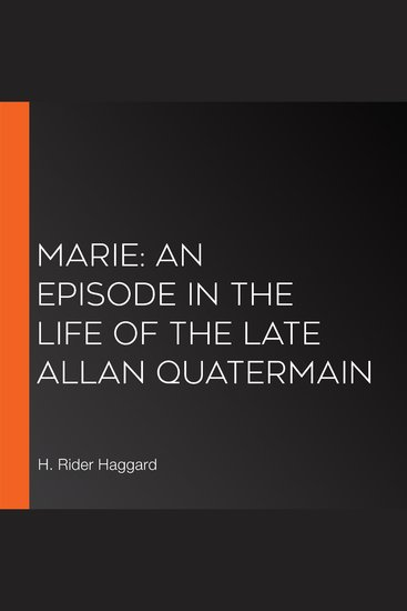 Marie: An Episode in the Life of the Late Allan Quatermain - cover