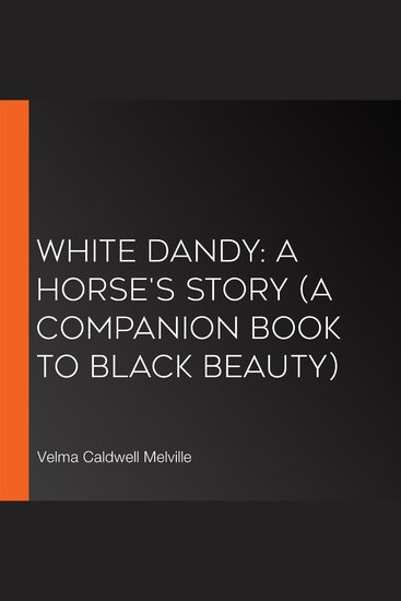White Dandy: A Horse's Story (A companion book to Black Beauty) - cover