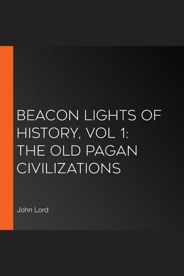 Beacon Lights of History Vol 1: The Old Pagan Civilizations - cover