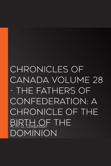 Chronicles of Canada Volume 28 - The Fathers of Confederation: A Chronicle of the Birth of the Dominion - cover