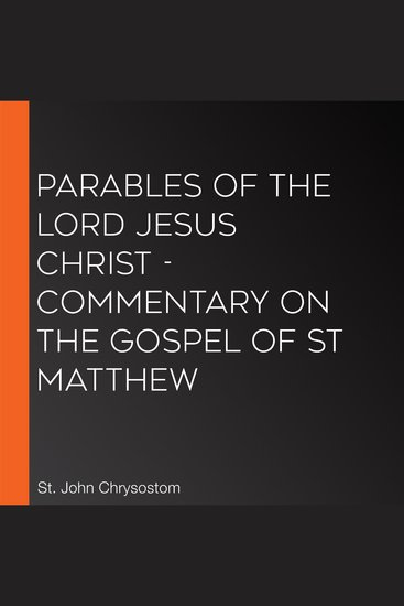 Parables of the Lord Jesus Christ - Commentary on the Gospel of St Matthew - cover