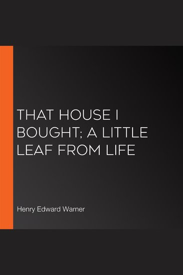 That House I Bought; A Little Leaf From Life - cover