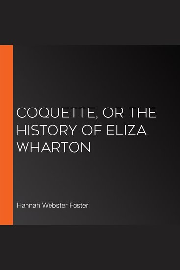 Coquette Or The History of Eliza Wharton - cover