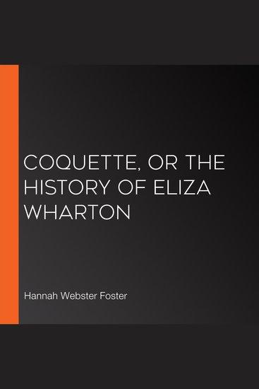 Coquette Or The History of Eliza Wharton - cover