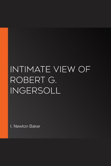 Intimate View of Robert G Ingersoll - cover