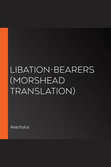 Libation-Bearers (Morshead Translation) - cover