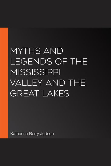 Myths and Legends of the Mississippi Valley and the Great Lakes - cover