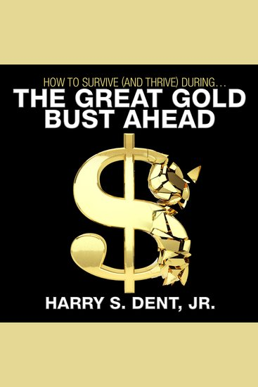 How to Survive (and Thrive) During the Great Gold Bust Ahead - cover