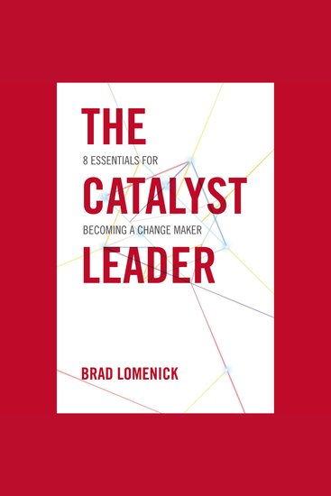 The Catalyst Leader - 8 Essentials for Becoming a Change Maker - cover