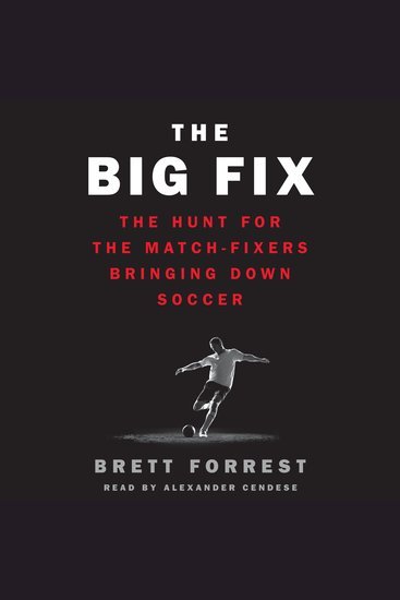 The Big Fix - The Hunt for the Match-fixers Bringing Down Soccer - cover