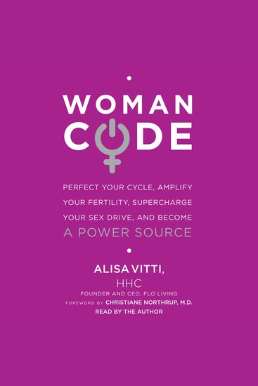 WomanCode - Perfect Your Cycle Amplify Your Fertility Supercharge Your Sex Drive and Become a Power Source - cover