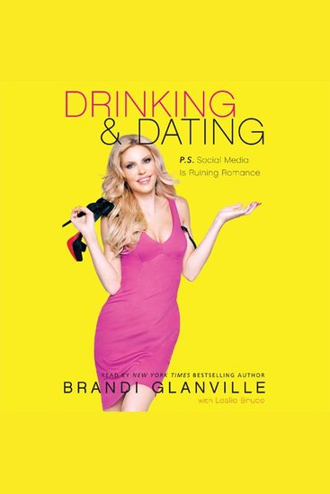 Drinking and Dating - Ps Social Media Is Ruining Romance - cover