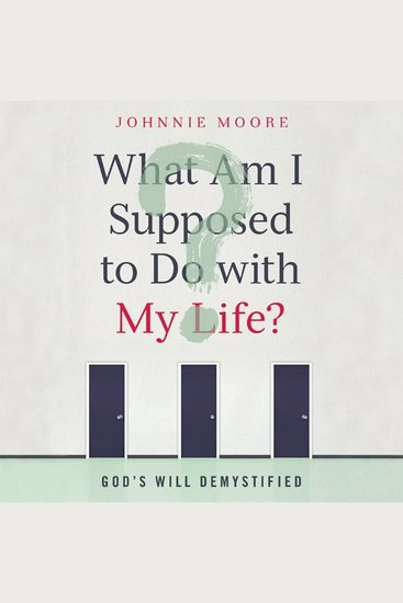 What Am I Supposed to Do With My Life? - God's Will Demystified - cover