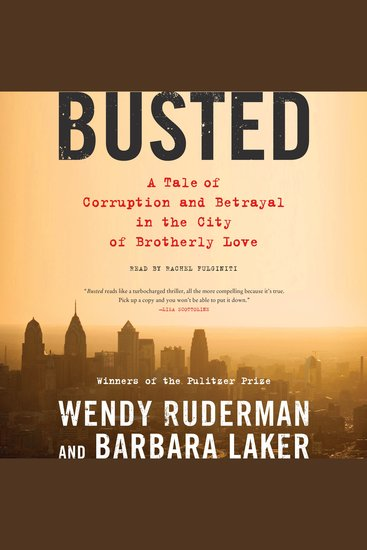 Busted - A Tale of Corruption and Betrayal in the City of Brotherly Love - cover