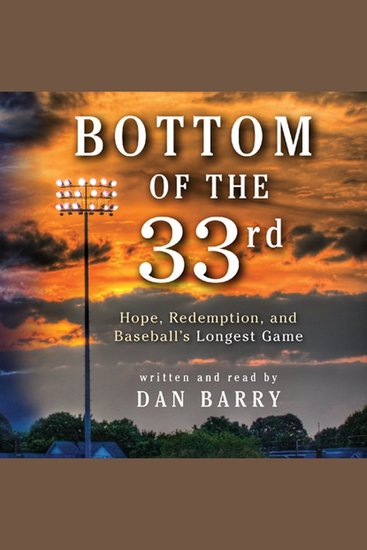 Bottom of the 33rd - Hope and Redemption in Baseball's Longest Game - cover