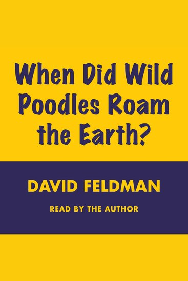 WHEN DID WILD POODLES ROAM THE EARTH - Imponderables Series; Volume number 6 - cover