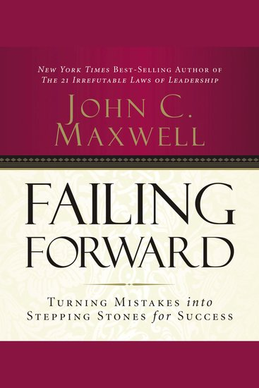 Failing Forward - Turning Mistakes into Stepping Stones for Success - cover