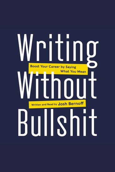 Writing Without Bullshit - Boost Your Career by Saying What You Mean - cover
