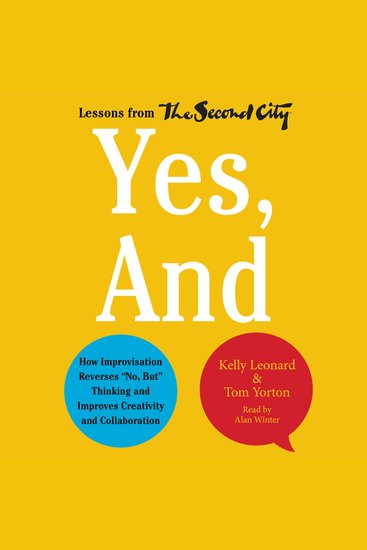 "Yes And - How Improvisation Reverses ""No But"" Thinking and Improves Creativity and Collaboration--Lessons from The Second City - cover"