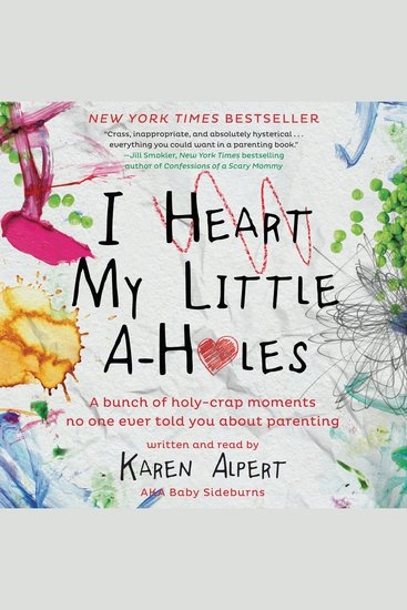 I Heart My Little A-Holes - A bunch of holy-crap moments no one ever told you about parenting - cover