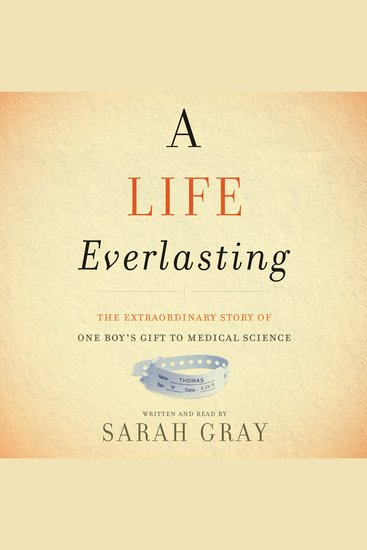 A Life Everlasting - The Extraordinary Story of One Boy's Gift to Medical Science - cover