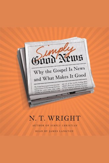 Simply Good News - Why the Gospel Is News and What Makes It Good - cover