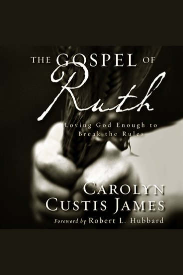 The Gospel of Ruth - Loving God Enough to Break the Rules - cover