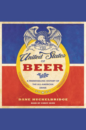 The United States of Beer - A Freewheeling History of the All-American Drink - cover
