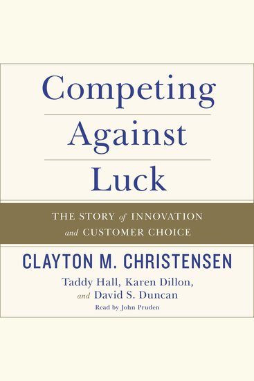 Competing Against Luck - The Story of Innovation and Customer Choice - cover